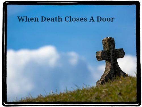 When Death Closes a Door
