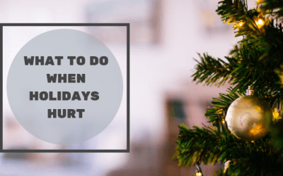 What To Do When Holidays Hurt
